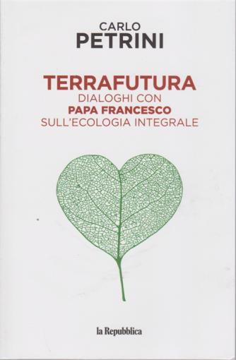 Carlo Petrini- Terrafutura - Dialoghi con Papa Francesco sull'ecologia integrale - n. 1 -
