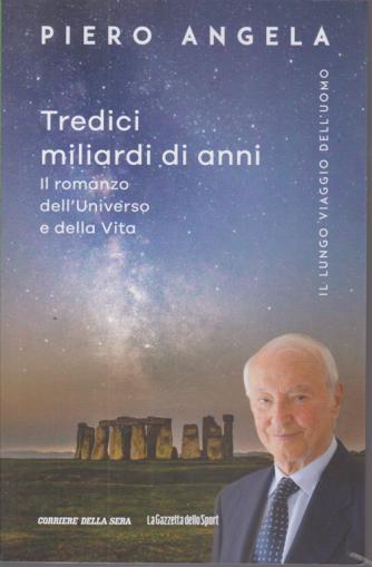 Piero Angela -Tredici miliardi di anni - Il romanzo dell'Universo e della Vita - n. 10 - settimanale -