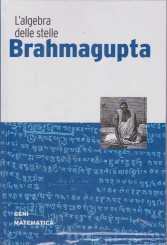 Geni della matematica - Brahmagupta - L'algebra delle stelle - n. 37 - settimanale - 22/10/2020 - copertina rigida