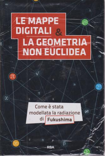 La matematica che trasforma il mondo - Le mappe digitali & la geometria non euclidea - n. 4 - settimanale - 23/10/2020 -copertina rigida
