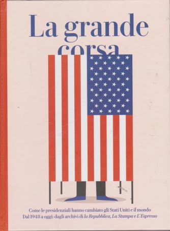 La grande corsa -Come le presidenziali hanno cambiato gli Stati Uniti e il mondo - n. 29 - 26/10/2020 - copertina rigida