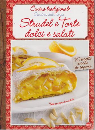 Cucina Tradizionale Extra - Quaderni della nonna - Strudel e torte dolci e salati - n. 61 - bimestrale - maggio - giugno 2019 -