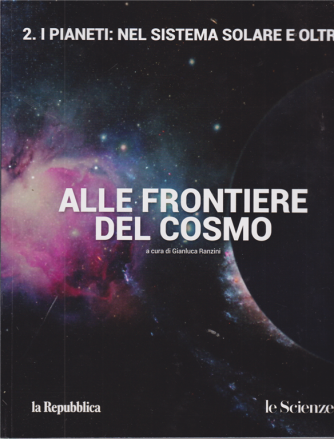Alle frontiere del cosmo - n. 2 - I pianeti: nel sistema solare e oltre - a cura di Gianluca Ranzini