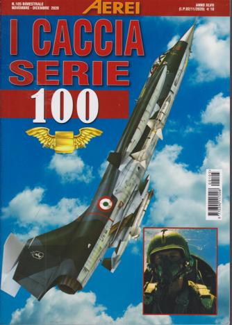 Aerei - I Caccia Serie 100 - n. 105 - bimestrale - novembre - dicembre 2020