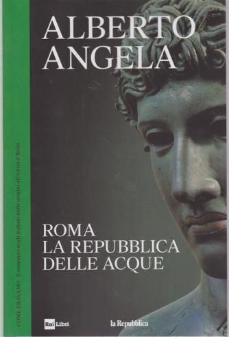 Alberto Angela - Roma la repubblica delle acque - n. 3 - 24/4/2019 - settimanale