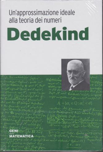 Geni della matematica - Dedekind - Un'approssimazione ideale alla teoria dei numeri - n. 39 - settimanale - 5/11/2020 - copertina rigida