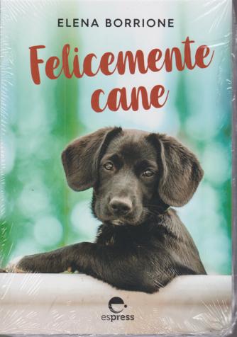Felicemente cane  - di Elena Borrione