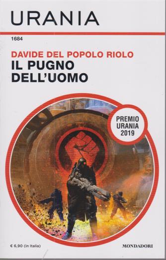 Urania - n. 1684 - Davide Del Popolo - Il pugno dell'uomo - novembre 2020 - mensile