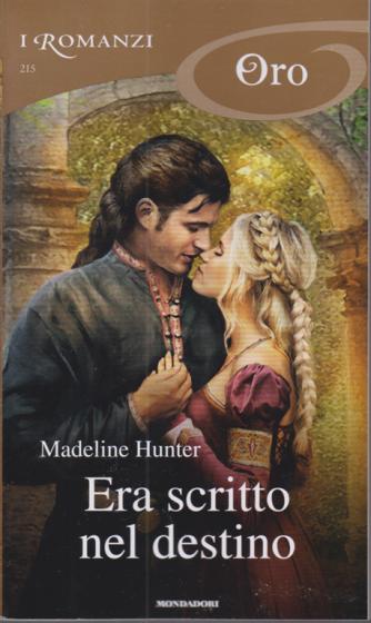 I Romanzi Oro* - Era scritto nel destino - Madeline Hunter - n. 215 - mensile - novembre 2020 -
