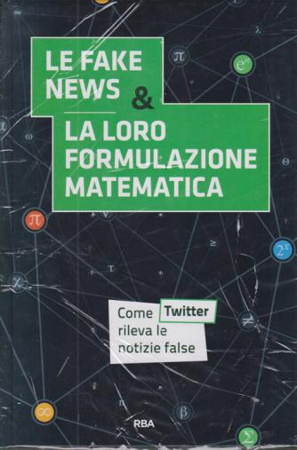 La matematica che trasforma il mondo - Le fake news & la loro formulazione matematica - n. 6 - settimanale - 20/11/2020 - copertina rigida