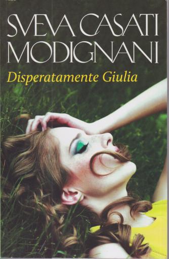 Sveva Casati Modignani - Disperatamente Giulia - n. 48 - settimanale -