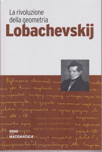 Geni della matematica - Lobachevskij - La rivoluzionen della geometria - n. 42 - settimanale - 26/11/2020 - copertina rigida