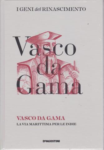I Geni Del Rinascimento - Vasco da Gama - n. 24 - settimanale - 27/4/2019 - copertina rigida