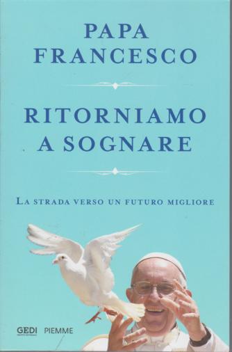 Papa Francesco- Ritorniamo a sognare - n. 21 - 1/12/2020 - 167 pagine
