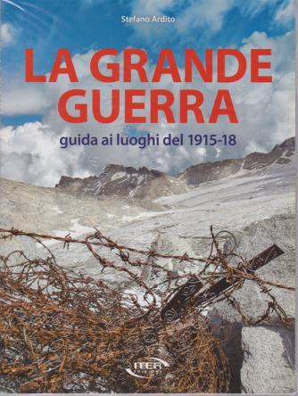 La Grande Guerra - Guida ai luoghi del 1915-18 - di Stefano Ardito