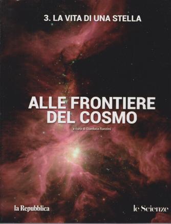 Alle frontiere del cosmo - n. 3 - La vita di una stella - a cura di Gianluca Ranzini