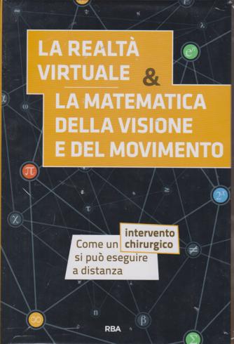 La  matematica che trasforma il mondo - La realtà virtuale & la matematica della visione e del movimento -  n. 7 - settimanale - 4/12/2020 - copertina rigida
