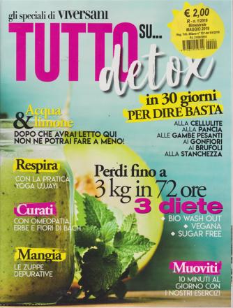 Gli speciali di Viversani - Tutto su...detox - n. 1 - maggio 2019 - bimestrale -