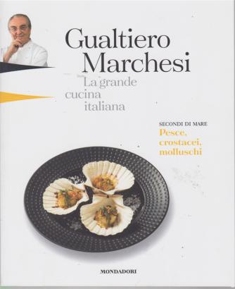 Gualtiero Marchesi - La grande cucina italiana - secondi di mare - pesce, crostacei, molluschi - n. 7 - 15 febbraio 2019 - settimanale