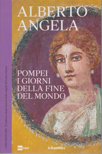 Alberto Angela - Pompei i giorni della fine del mondo - n. 4 - 30/4/2019 - settimanale