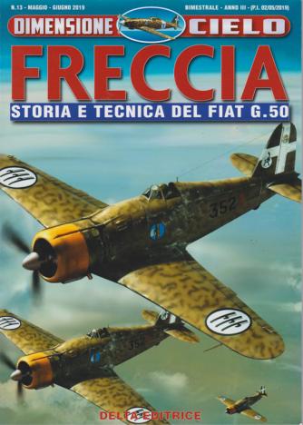 Dimensione Cielo - Freccia - Storia e tecnica del Fiat G.50 - n. 13 - maggio - giugno 2019 - bimestrale -