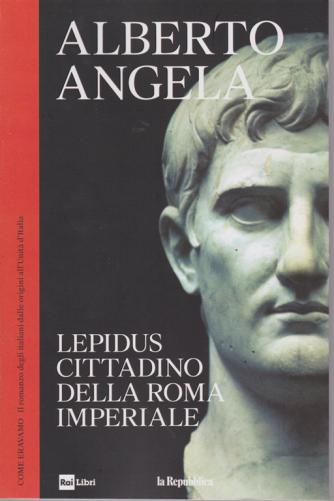 Alberto Angela - Lepidus cittadino della Roma imperiale - n. 9 -. 8/5/2019 - settimanale