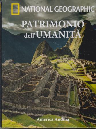 Patrimonio dell'umanità - America Andina - National Geographic- n. 1 - 7/5/2019 - settimanale - Copertina rigida