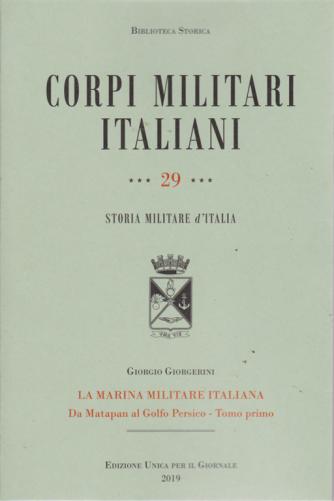 Biblioteca storica - Corpi militari italiani - n. 29 - Storia militare d'Italia - La Marina militare italiana da Matapan al Golfo Persico - Tomo primo