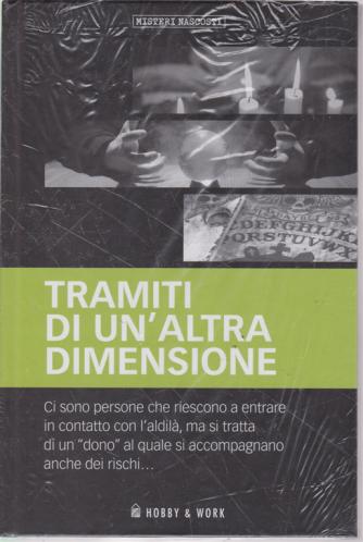 Misteri Nascosti - Tramiti di un'altra dimensione - n. 36 - settimanale - copertina rigida
