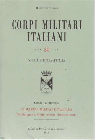 Biblioteca storica - Corpi militari italiani - n. 30 - Storia militare d'Italia - La Marina militare italiana da Matapan al Golfo Persico - Tomo secondo