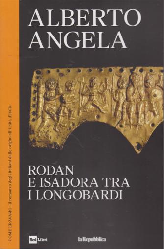 Alberto Angela - Rodan e Isadora tra i Longobardi - n. 6 - 15/5/2019 - settimanale
