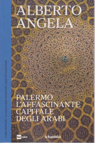 Alberto Angela - Palermo l'affascinante capitale degli arabi - n. 11 - 22/5/2019 - settimanale