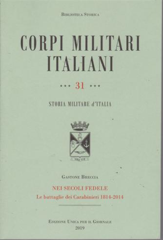 Biblioteca storica - Corpi militari italiani - n. 31 - Storia militare d'Italia - Nei secoli fedele - Le battaglie dei Carabinieri 1814-2014 -