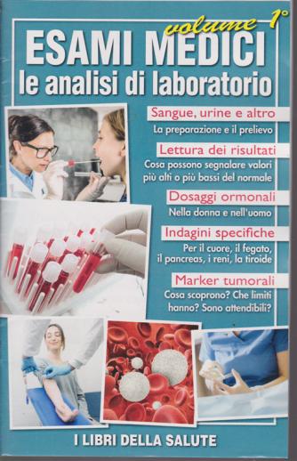 Esami medici le analisi di laboratorio - volume 1 - I libri della salute - 2019