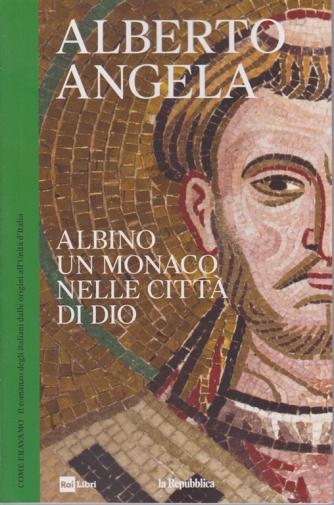 Alberto Angela - Albino un monaco nelle città di Dio - n. 8 - settimanale - 29/5/2019