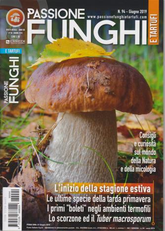 Passione Funghi E Tartufi - n. 94 - mensile - giugno 2019 -
