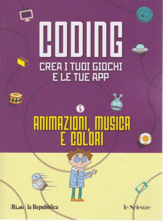 Coding - Crea i tuoi giochi e le tue app - n. 5 - Animazioni, musica e colori