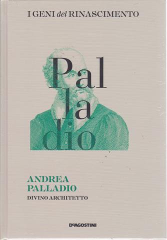 I Geni Del Rinascimento - Andrea Palladio - Divino architetto - n. 29 - settimanale - 1/6/2019