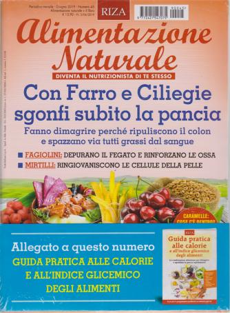 Alimentazione naturale - n. 45 - mensile - giugno 2019 - + Guida pratica alle calorie e all'indice glicemico degli alimenti -
