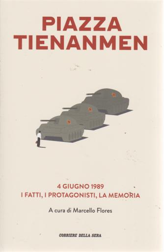 Le Collezioni Del Corriere della sera  - Piazza Tienanmen -4 giugno 1989. - I fatti , i protagonisti, la memoria -