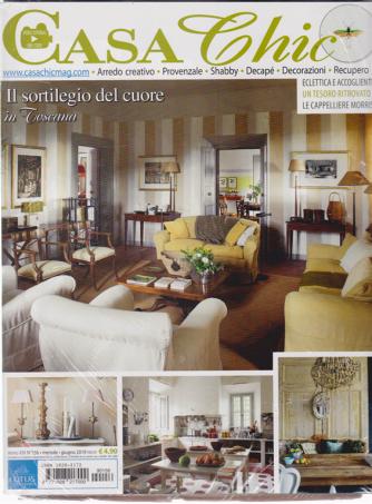 Casa Chic -  +- La casa di una volta - n. 156 - mensile - giugno 2019 - 2 riviste