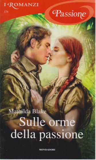 I Romanzi Passione - Sulle Orme Della Passione - n. 176 - mensile - giugno 2019 -