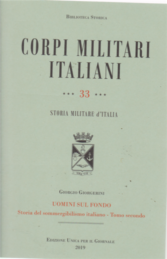 Biblioteca storica - Corpi militari italiani - n. 33 - storia militare d'Italia - Uomini sul fondo - Storia del sommergibilismo italiano - Tomo secondo
