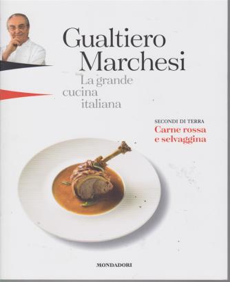 Gualtiero Marchesi - La grande cucina italiana - Secondi di terra - Carne rossa e selvaggina - n. 8 - 22 febbraio 2019 - settimanale