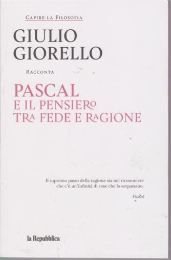 Capire La Filosofia -  Pascal E Il Pensiero tra fede e ragione - Giulio Giorello - n. 7 - settimanale -