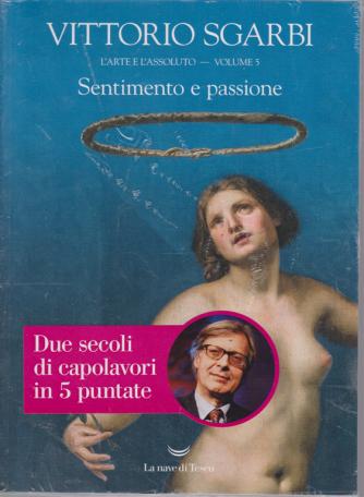 L'arte E L'assoluto - Sentimento E Passione - Vittorio Sgarbi - volume 5 - settimanale -