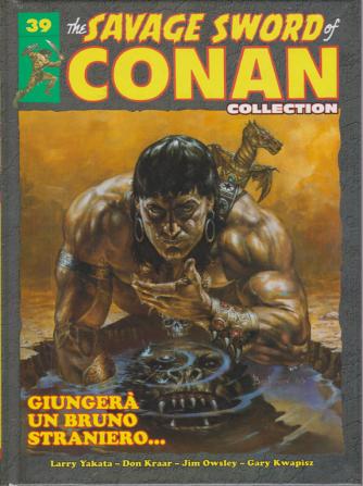 The savage sword of Conan collection - n. 39 - Giungerà un bruno straniero....15/6/2019 - quattordicinale