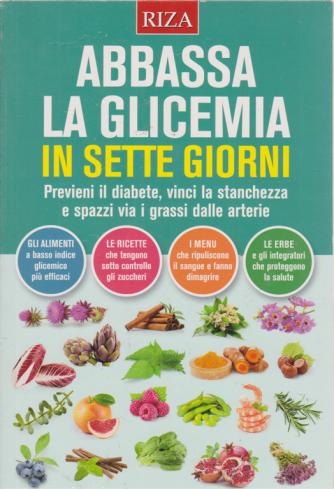 Dimagrire  - Abbassa la glicemia in sette giorni - n. 207 - luglio 2019 -
