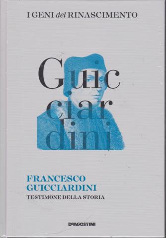 I Geni Del Rinascimento - Francesco Guicciardini testimone della storia - n. 32 - settimanale - 22/6/2019