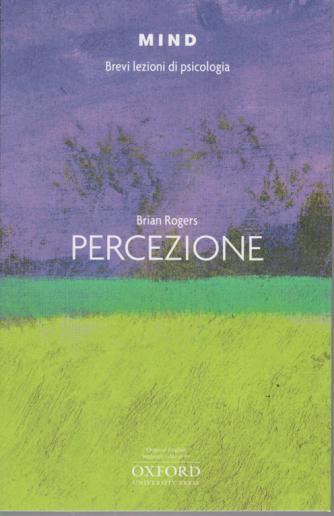 Mind - Brevi Lezioni  di psicologia - di Brian Rogers -Percezione - n. 16